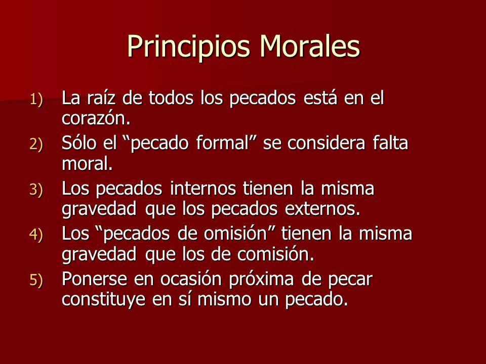 Principios Morales 1) La raíz de todos los pecados está en el corazón. 2) Sólo el pecado formal se considera falta moral. 3) Los pecados internos tien