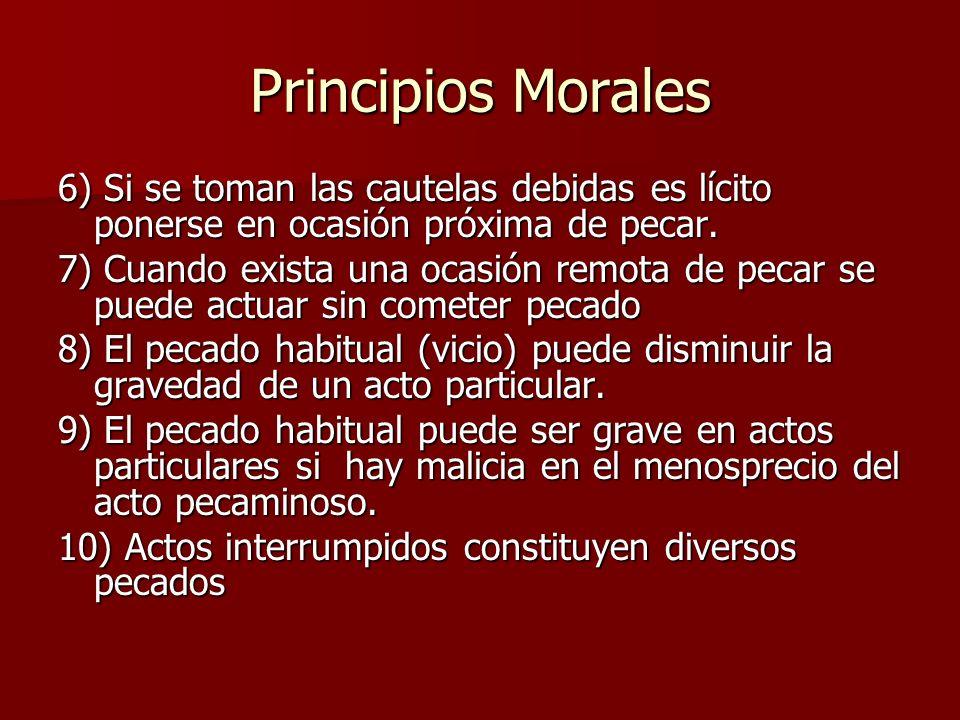 Principios Morales 6) Si se toman las cautelas debidas es lícito ponerse en ocasión próxima de pecar. 7) Cuando exista una ocasión remota de pecar se