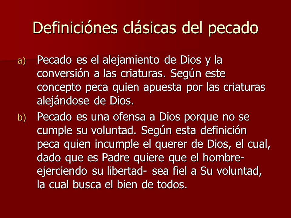Definiciónes clásicas del pecado a) Pecado es el alejamiento de Dios y la conversión a las criaturas. Según este concepto peca quien apuesta por las c