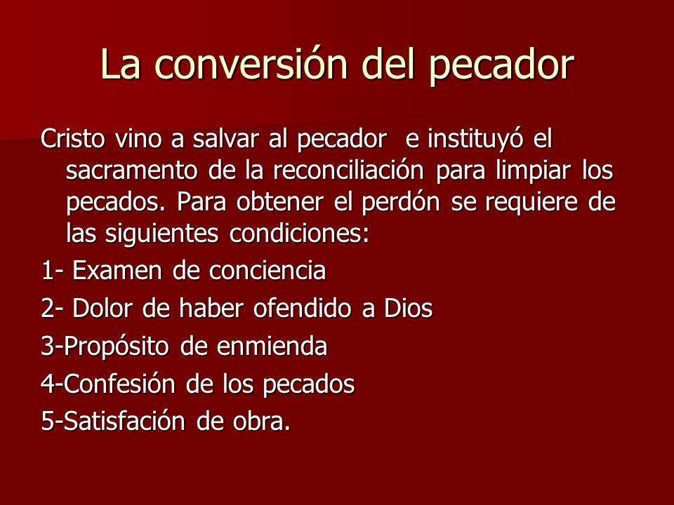 La conversión del pecador Cristo vino a salvar al pecador e instituyó el sacramento de la reconciliación para limpiar los pecados. Para obtener el per
