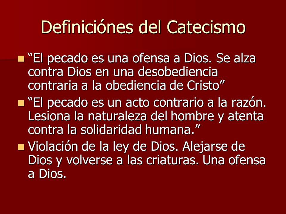 Definiciónes del Catecismo El pecado es una ofensa a Dios. Se alza contra Dios en una desobediencia contraria a la obediencia de Cristo El pecado es u