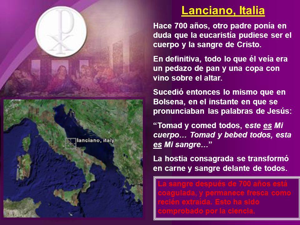 Lanciano, Italia Hace 700 años, otro padre ponía en duda que la eucaristía pudiese ser el cuerpo y la sangre de Cristo.