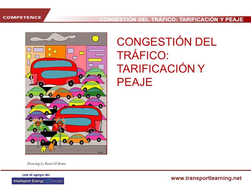 CONGESTIÓN DEL TRÁFICO: TARIFICACIÓN Y PEAJE www.transportlearning.net con el apoyo de: Drawing by Ruairi O Brien CONGESTIÓN DEL TRÁFICO: TARIFICACIÓN