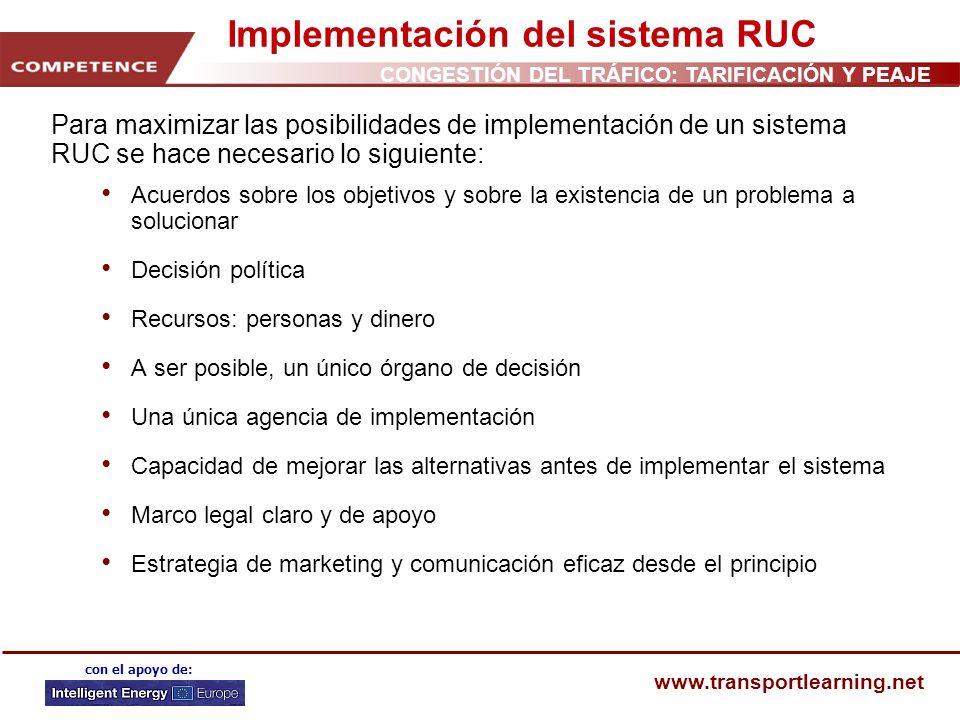 CONGESTIÓN DEL TRÁFICO: TARIFICACIÓN Y PEAJE www.transportlearning.net con el apoyo de: Implementación del sistema RUC Para maximizar las posibilidade
