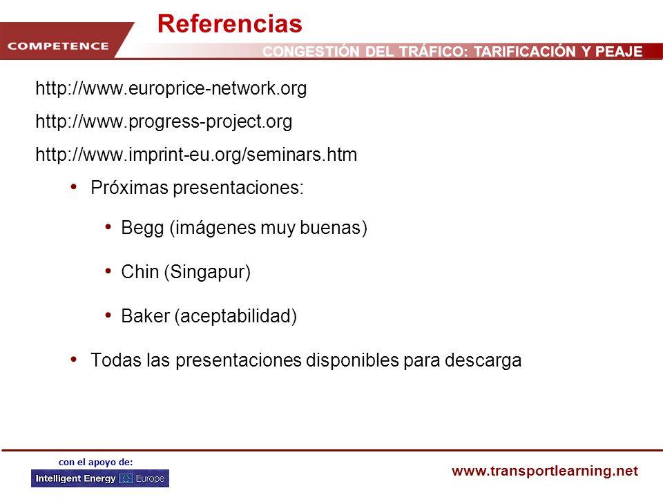 CONGESTIÓN DEL TRÁFICO: TARIFICACIÓN Y PEAJE www.transportlearning.net con el apoyo de: Referencias http://www.europrice-network.org http://www.progre