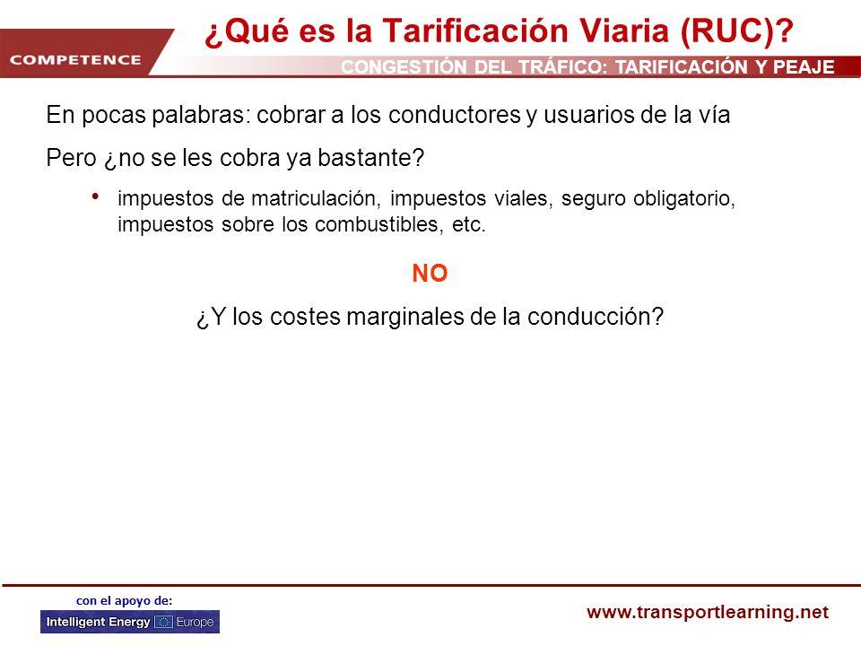 CONGESTIÓN DEL TRÁFICO: TARIFICACIÓN Y PEAJE www.transportlearning.net con el apoyo de: ¿Qué es la Tarificación Viaria (RUC)? En pocas palabras: cobra