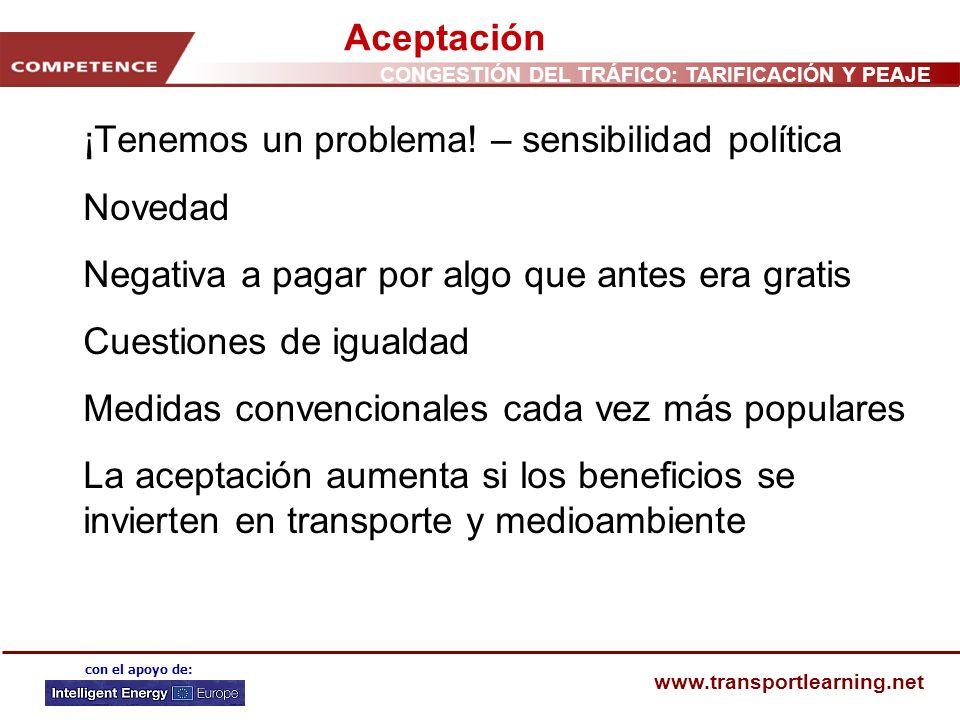 CONGESTIÓN DEL TRÁFICO: TARIFICACIÓN Y PEAJE www.transportlearning.net con el apoyo de: Aceptación ¡Tenemos un problema! – sensibilidad política Noved