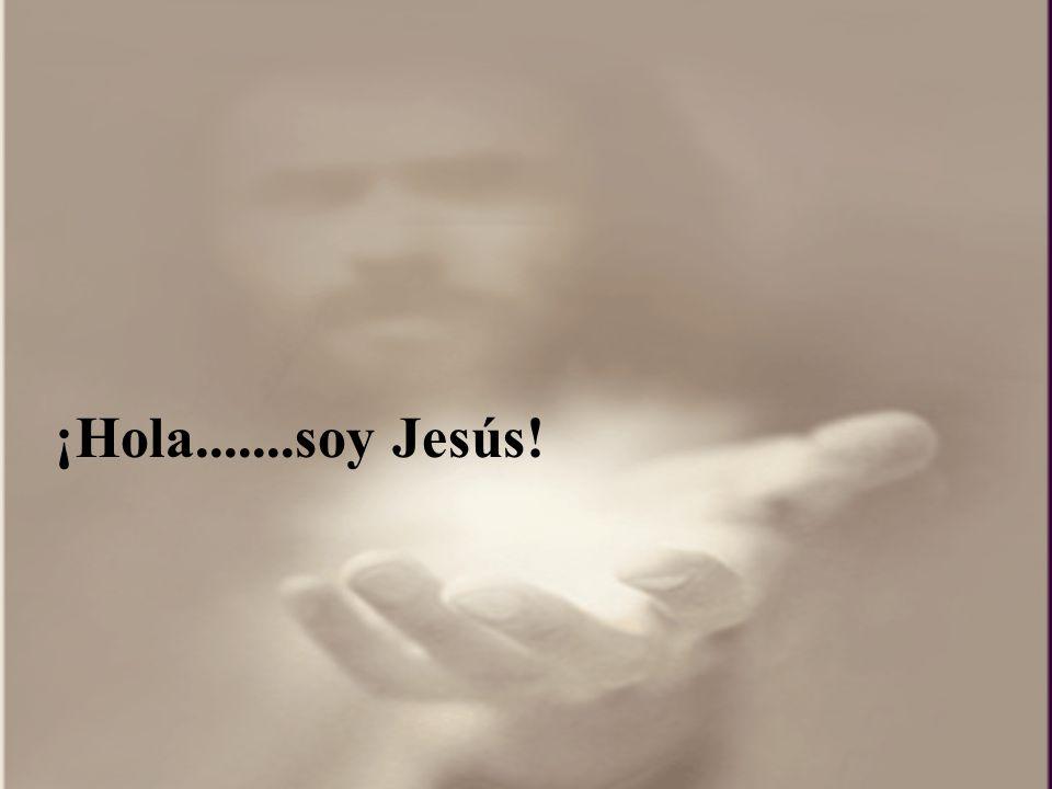 ¡Hola.......soy Jesús!