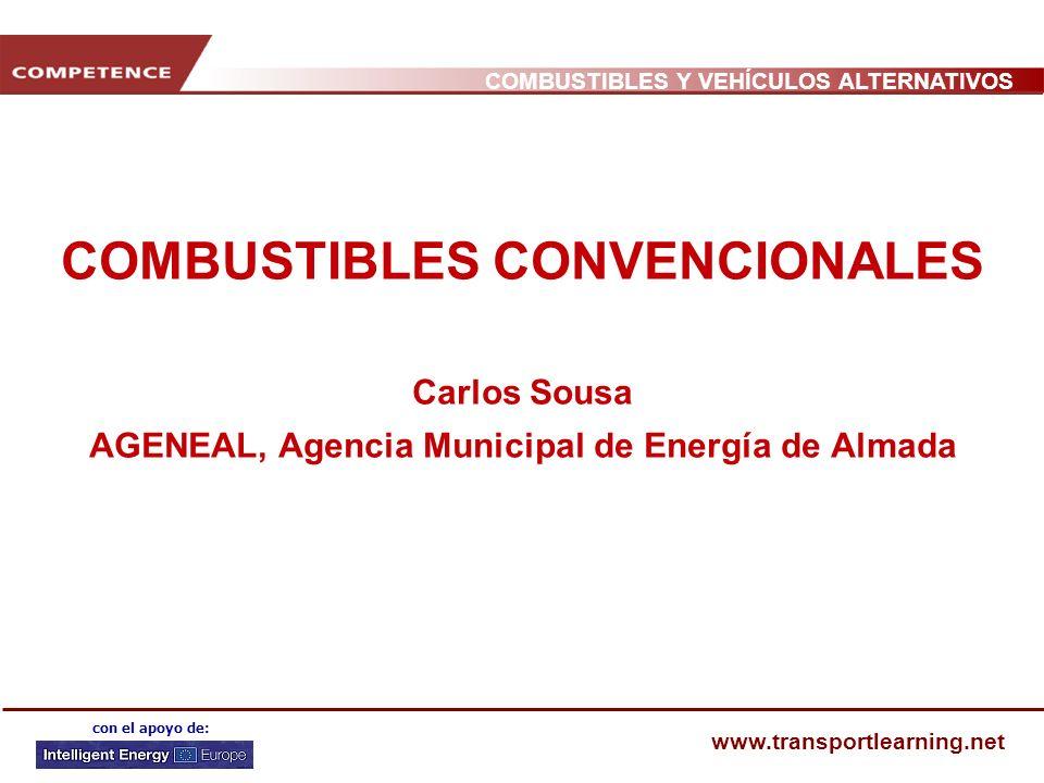 COMBUSTIBLES Y VEHÍCULOS ALTERNATIVOS www.transportlearning.net con el apoyo de: COMBUSTIBLES CONVENCIONALES Carlos Sousa AGENEAL, Agencia Municipal de Energía de Almada