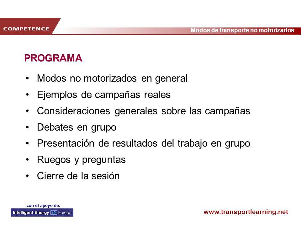 www.transportlearning.net Modos de transporte no motorizados con el apoyo de: PROGRAMA Modos no motorizados en general Ejemplos de campañas reales Con