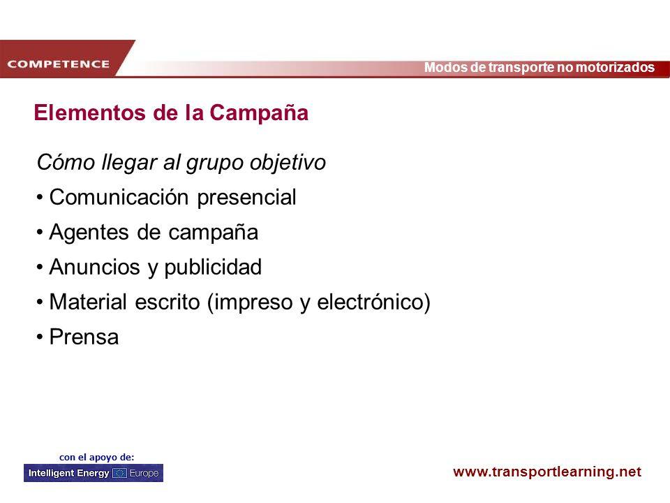 www.transportlearning.net Modos de transporte no motorizados con el apoyo de: Elementos de la Campaña Cómo llegar al grupo objetivo Comunicación prese