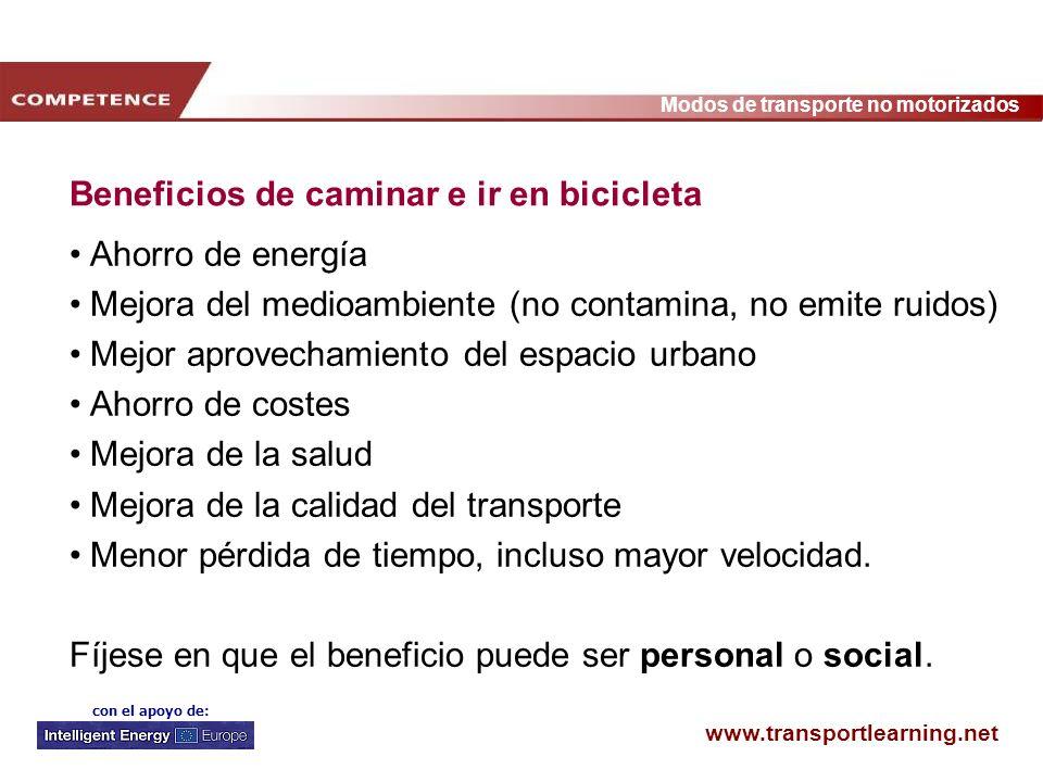 www.transportlearning.net Modos de transporte no motorizados con el apoyo de: Beneficios de caminar e ir en bicicleta Ahorro de energía Mejora del med