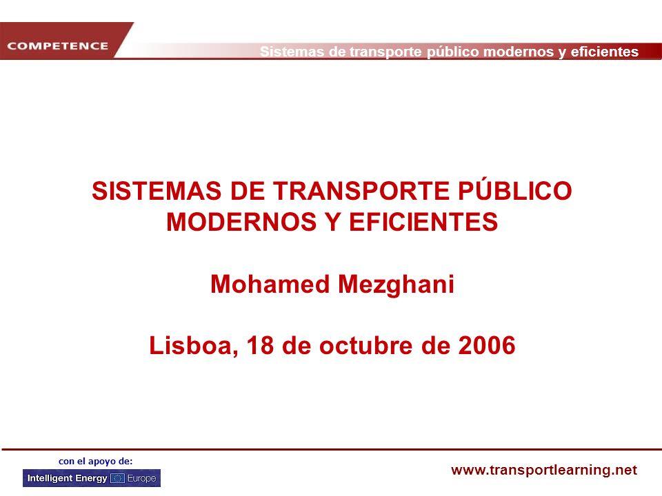 Sistemas de transporte público modernos y eficientes www.transportlearning.net con el apoyo de: FACILITAR INFORMACIÓN INTEGRADA Planificación del viaje (www) Información en las paradas Información en los transbordos Información urbana Información en tiempo real 1.