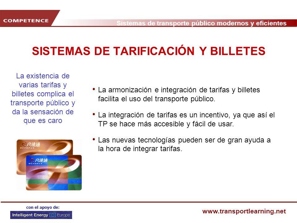 Sistemas de transporte público modernos y eficientes www.transportlearning.net con el apoyo de: SISTEMAS DE TARIFICACIÓN Y BILLETES La armonización e