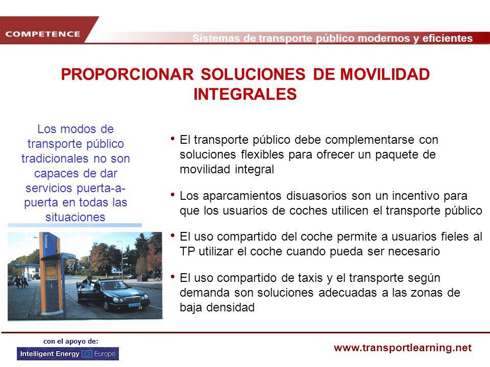Sistemas de transporte público modernos y eficientes www.transportlearning.net con el apoyo de: PROPORCIONAR SOLUCIONES DE MOVILIDAD INTEGRALES El tra