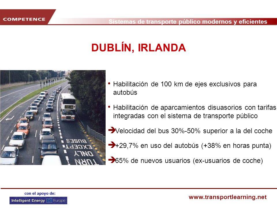 Sistemas de transporte público modernos y eficientes www.transportlearning.net con el apoyo de: DUBLÍN, IRLANDA Habilitación de 100 km de ejes exclusi