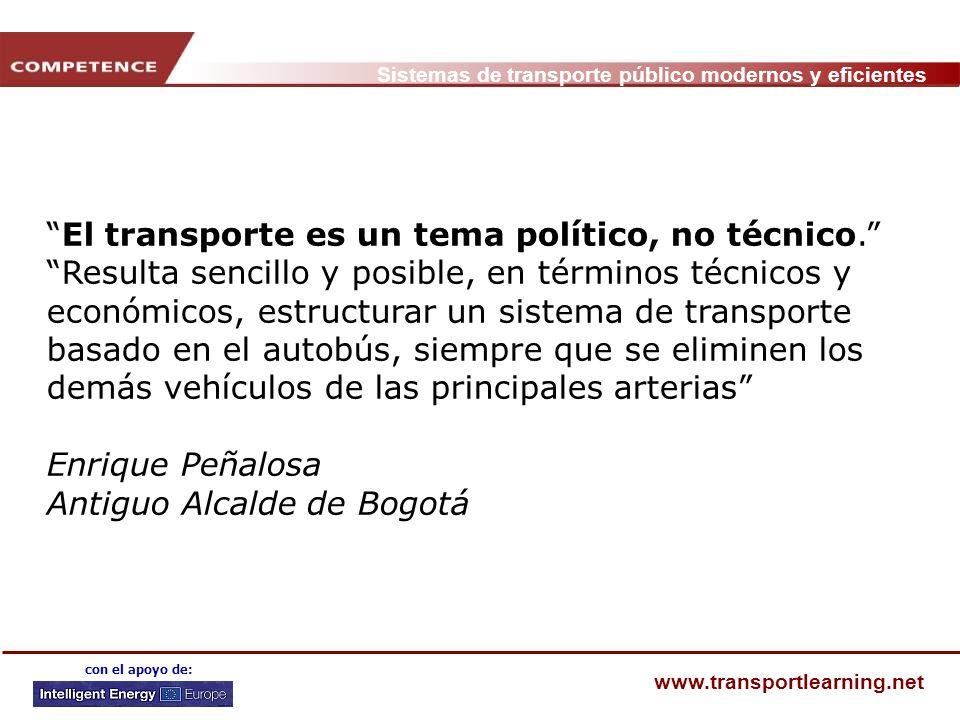 Sistemas de transporte público modernos y eficientes www.transportlearning.net con el apoyo de: El transporte es un tema político, no técnico. Resulta
