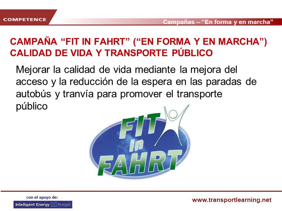 Campañas – En forma y en marcha www.transportlearning.net con el apoyo de: CAMPAÑA FIT IN FAHRT (EN FORMA Y EN MARCHA) CALIDAD DE VIDA Y TRANSPORTE PÚ