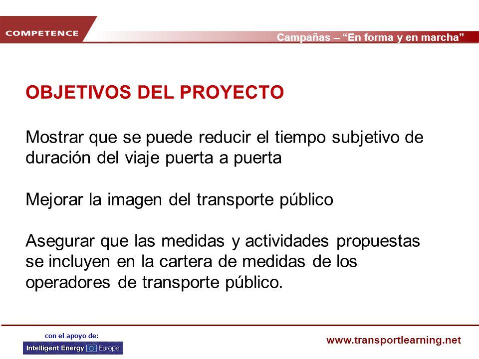 Campañas – En forma y en marcha www.transportlearning.net con el apoyo de: OBJETIVOS DEL PROYECTO Mostrar que se puede reducir el tiempo subjetivo de