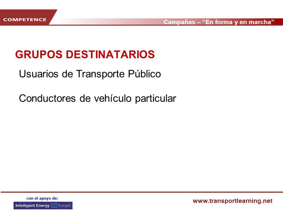 Campañas – En forma y en marcha www.transportlearning.net con el apoyo de: GRUPOS DESTINATARIOS Usuarios de Transporte Público Conductores de vehículo
