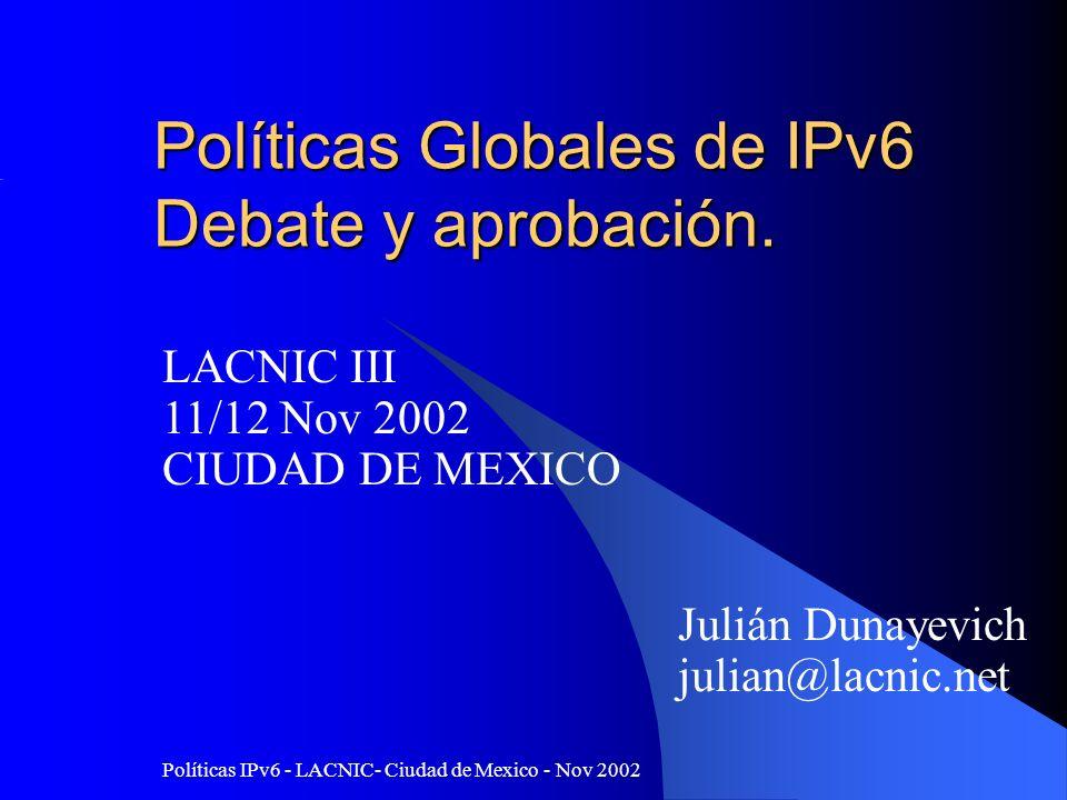 Políticas IPv6 - LACNIC- Ciudad de Mexico - Nov 2002 Definiciones Adjudicar (Allocate) Distribuir el espacio de direcciones a los IRs Asignar (Assign) Delegar espacio de direcciones a un ISP o usuario final Utilización Adjudicación de /48s a los end sites Medida de utilizacion a la izq del /48