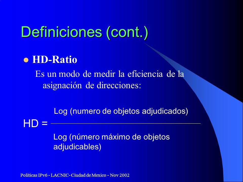 Políticas IPv6 - LACNIC- Ciudad de Mexico - Nov 2002 Definiciones (cont.) HD-Ratio Es un modo de medir la eficiencia de la asignación de direcciones: