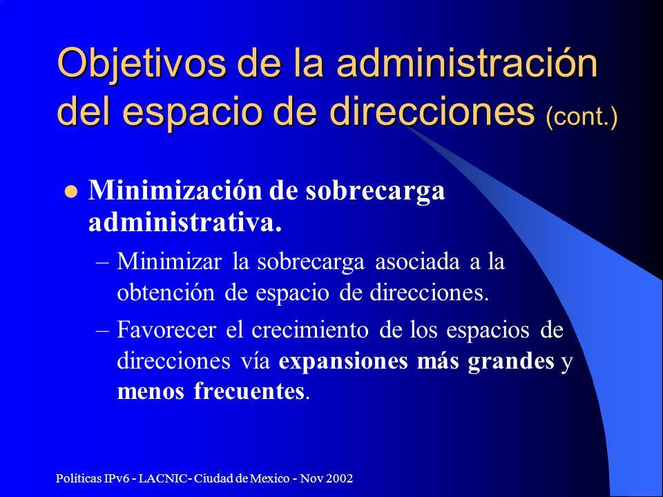 Políticas IPv6 - LACNIC- Ciudad de Mexico - Nov 2002 Objetivos de la administración del espacio de direcciones (cont.) Minimización de sobrecarga admi