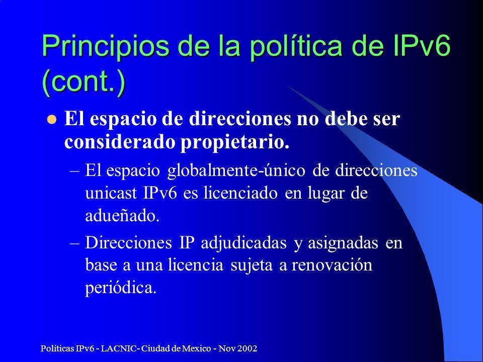 Políticas IPv6 - LACNIC- Ciudad de Mexico - Nov 2002 Principios de la política de IPv6 (cont.) El espacio de direcciones no debe ser considerado propi