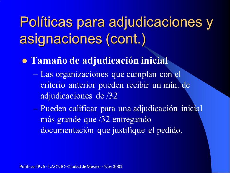Políticas IPv6 - LACNIC- Ciudad de Mexico - Nov 2002 Políticas para adjudicaciones y asignaciones (cont.) Tamaño de adjudicación inicial –Las organiza