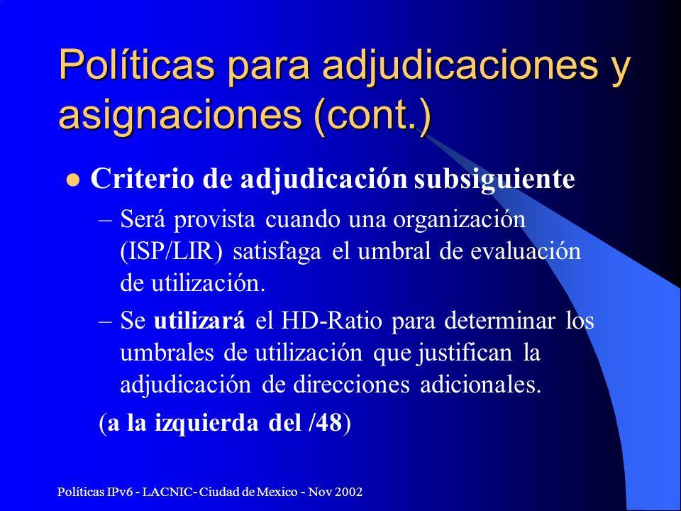 Políticas IPv6 - LACNIC- Ciudad de Mexico - Nov 2002 Políticas para adjudicaciones y asignaciones (cont.) Criterio de adjudicación subsiguiente –Será