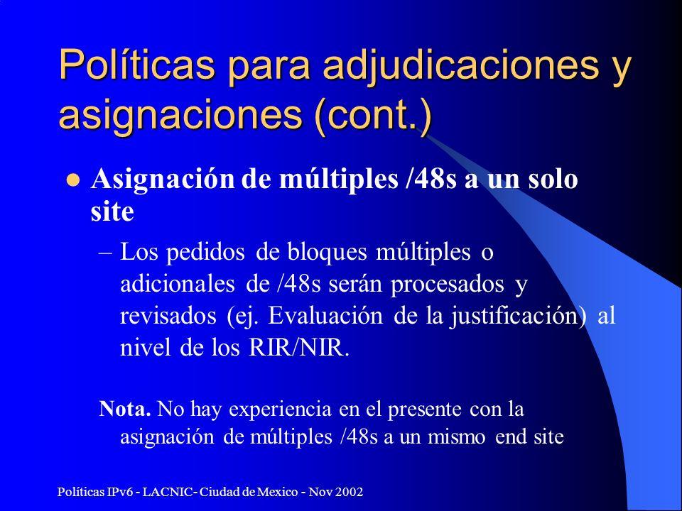Políticas IPv6 - LACNIC- Ciudad de Mexico - Nov 2002 Políticas para adjudicaciones y asignaciones (cont.) Asignación de múltiples /48s a un solo site