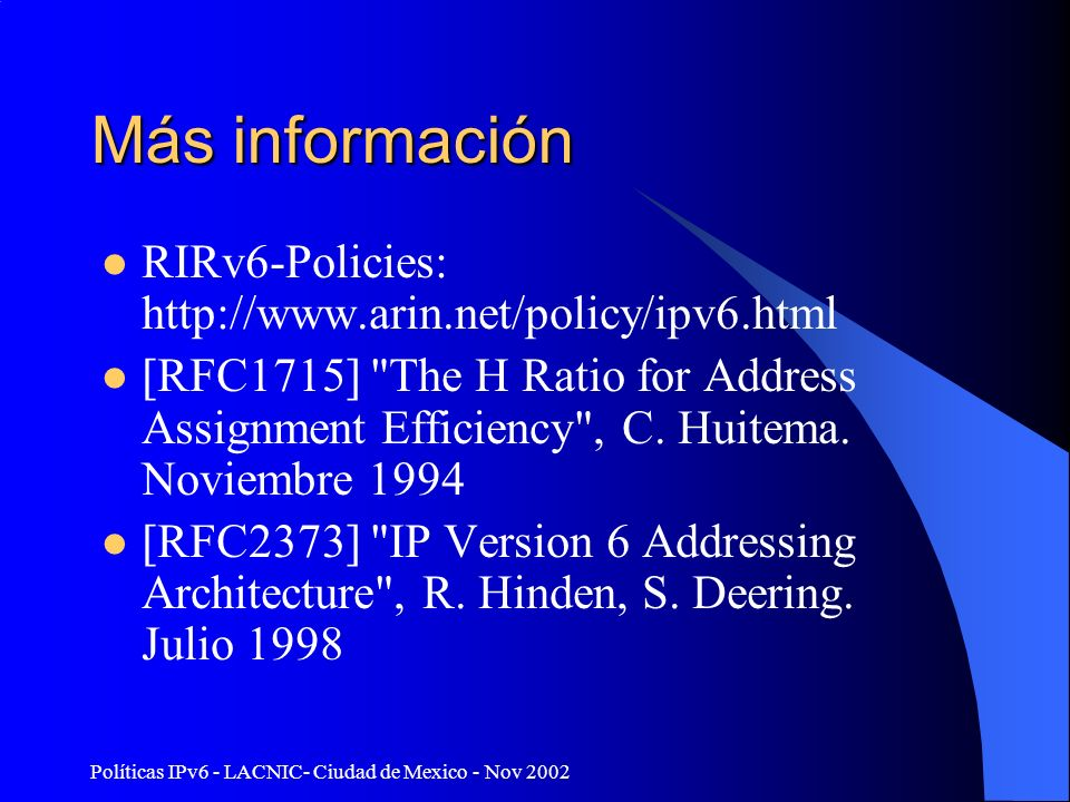 Más información RIRv6-Policies: http://www.arin.net/policy/ipv6.html [RFC1715] The H Ratio for Address Assignment Efficiency , C.