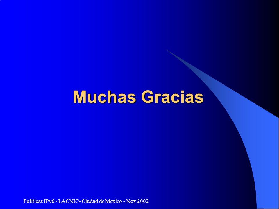 Políticas IPv6 - LACNIC- Ciudad de Mexico - Nov 2002 Muchas Gracias