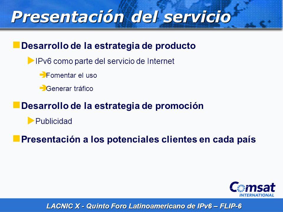 LACNIC X - Quinto Foro Latinoamericano de IPv6 – FLIP-6 Desarrollo de la estrategia de producto IPv6 como parte del servicio de Internet Fomentar el u