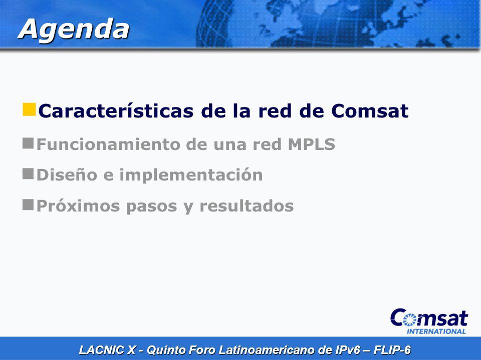 LACNIC X - Quinto Foro Latinoamericano de IPv6 – FLIP-6 Aspectos generales Red MPLS regional en América Latina Presencia en 14 Países Servicios: VPNs MPLS L2 y L3 (IPv4) Internet (IPv4) Presencia en NAPs de LATAM Proveedores Tier 1 en dos POPs en Miami Peerings: +40 en el NAP de las Américas en Miami +35 en los diferentes países