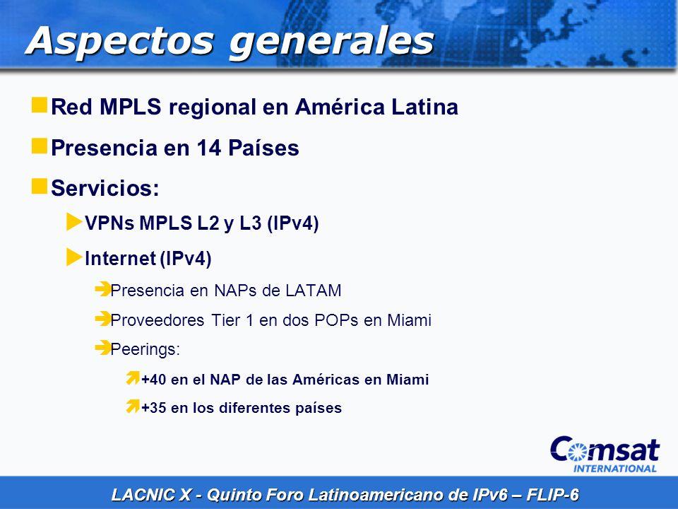 LACNIC X - Quinto Foro Latinoamericano de IPv6 – FLIP-6 Aspectos técnicos Routers y switches Cisco Cada país tiene su ASN Diferentes Interfaces y protocolos Tecnologías F.O., MW, Satélite, Wireless Backbone: OSPF + LDP BGP RR (route reflectors)