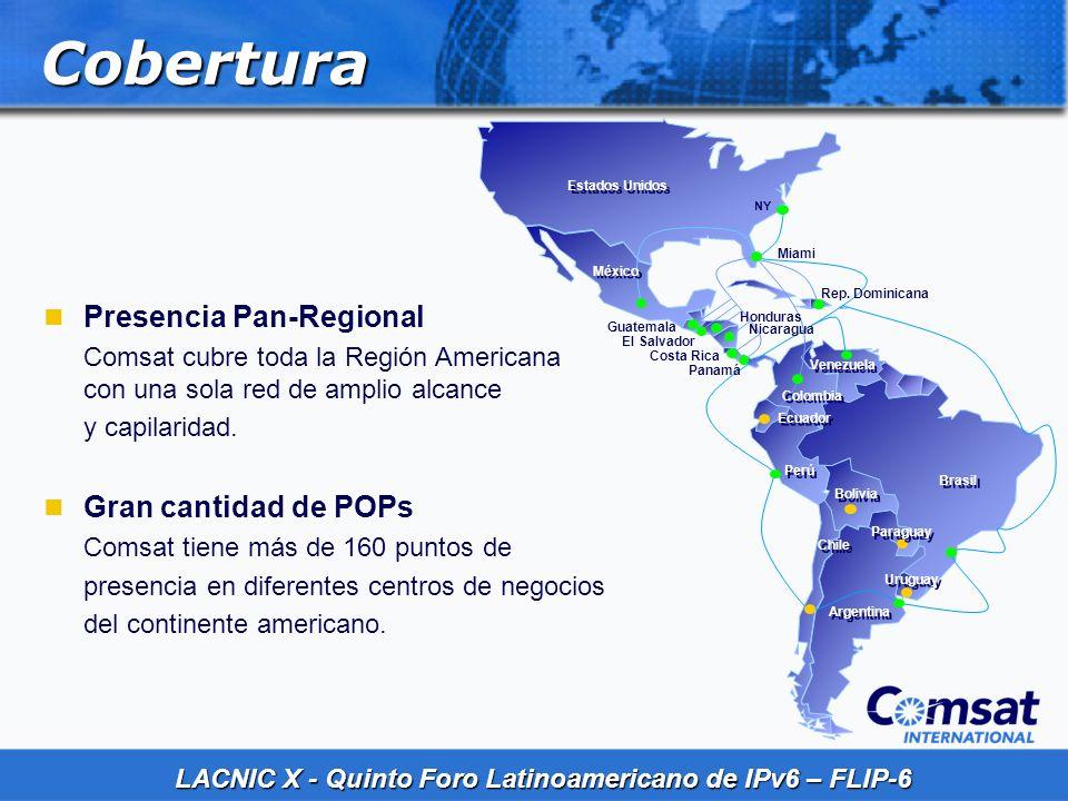 LACNIC X - Quinto Foro Latinoamericano de IPv6 – FLIP-6 Cobertura Presencia Pan-Regional Comsat cubre toda la Región Americana con una sola red de amp