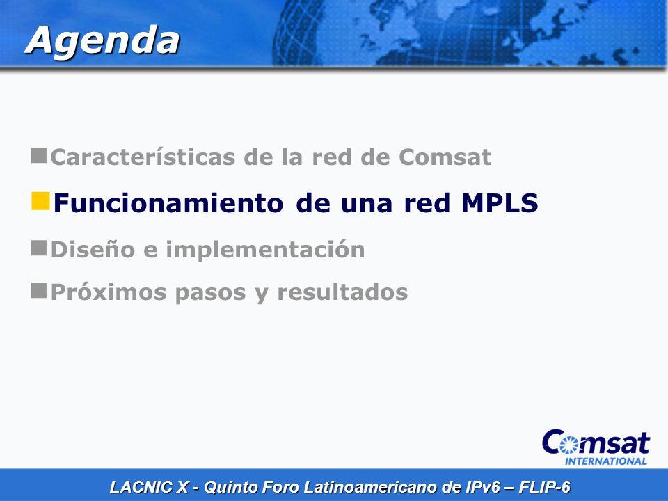 LACNIC X - Quinto Foro Latinoamericano de IPv6 – FLIP-6 Agenda Características de la red de Comsat Funcionamiento de una red MPLS Diseño e implementac
