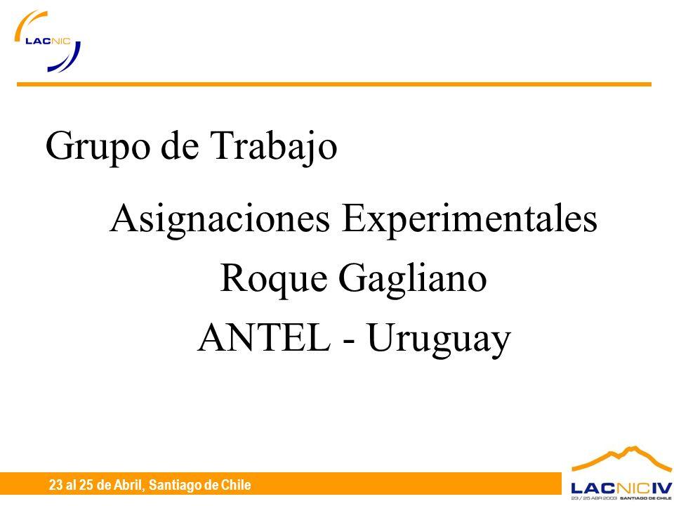 23 al 25 de Abril, Santiago de Chile Grupo de Trabajo Asignaciones Experimentales Roque Gagliano ANTEL - Uruguay
