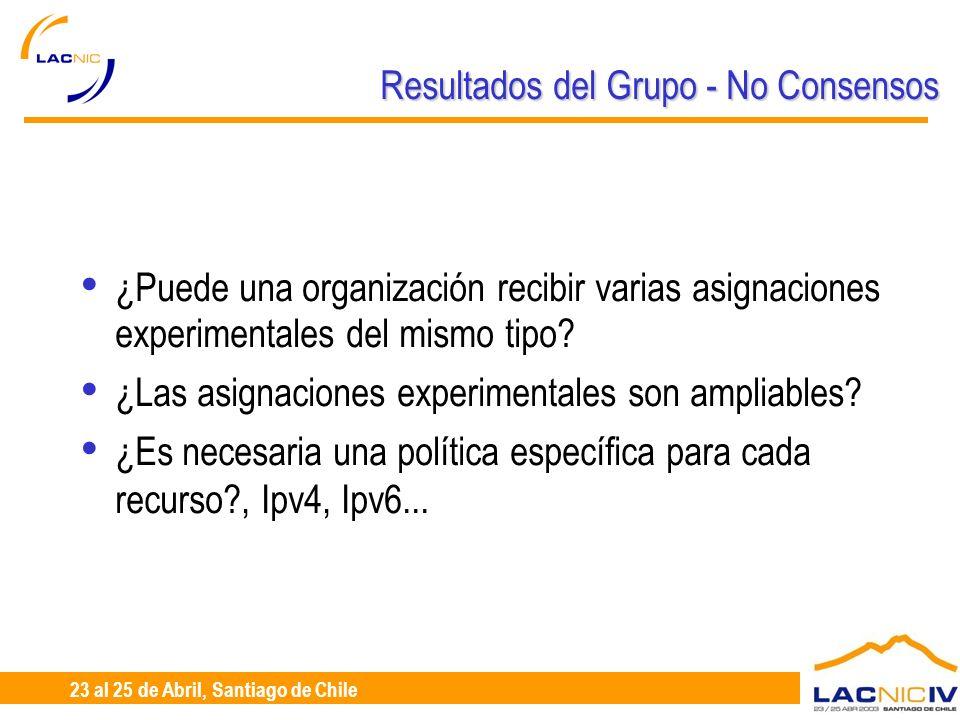 23 al 25 de Abril, Santiago de Chile Resultados del Grupo - No Consensos ¿Puede una organización recibir varias asignaciones experimentales del mismo