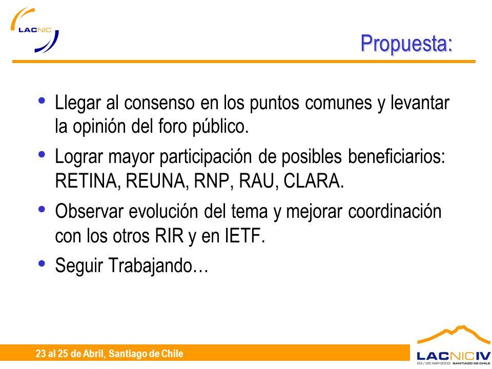 23 al 25 de Abril, Santiago de Chile Propuesta: Llegar al consenso en los puntos comunes y levantar la opinión del foro público. Lograr mayor particip