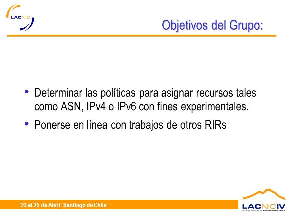 23 al 25 de Abril, Santiago de Chile Objetivos del Grupo: Determinar las políticas para asignar recursos tales como ASN, IPv4 o IPv6 con fines experimentales.