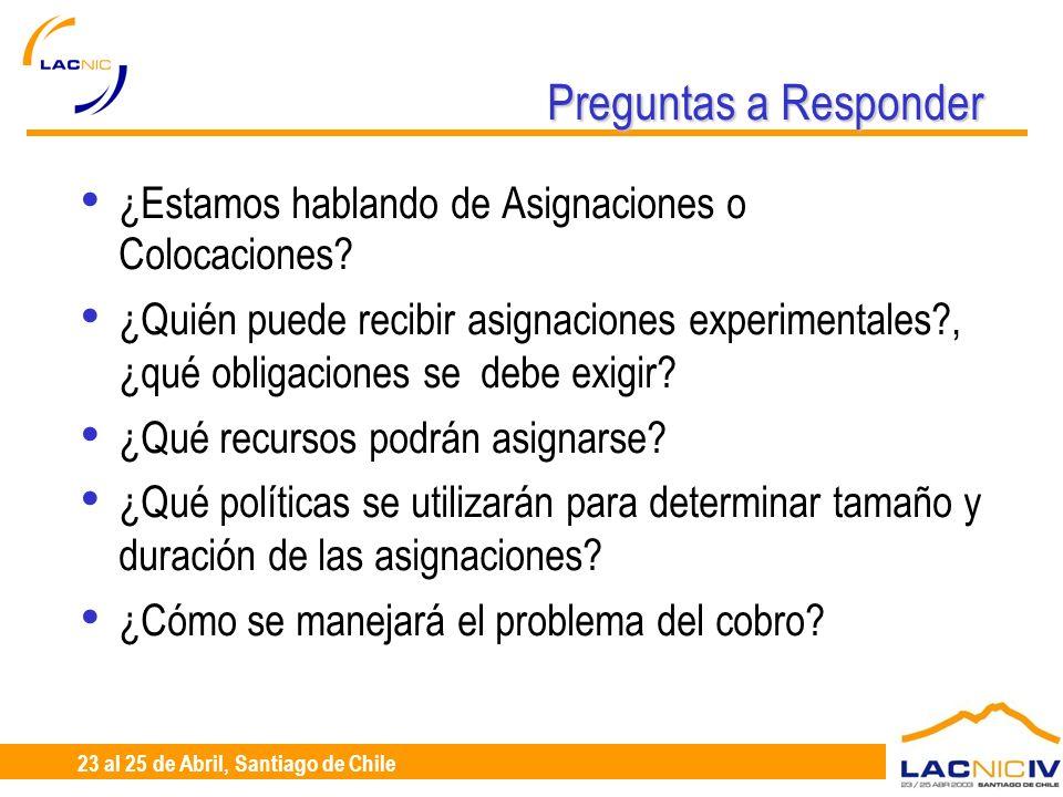 23 al 25 de Abril, Santiago de Chile Preguntas a Responder ¿Estamos hablando de Asignaciones o Colocaciones? ¿Quién puede recibir asignaciones experim
