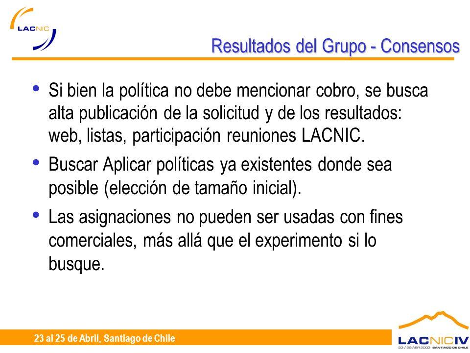 23 al 25 de Abril, Santiago de Chile Resultados del Grupo - Consensos Si bien la política no debe mencionar cobro, se busca alta publicación de la sol