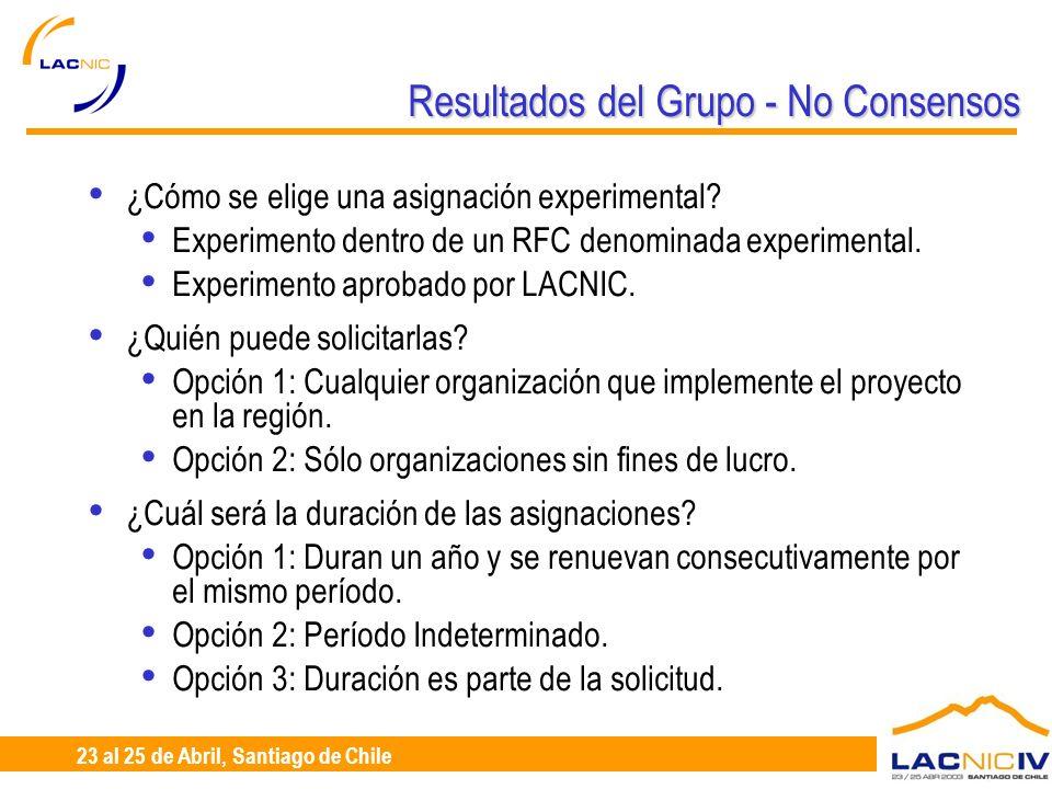 23 al 25 de Abril, Santiago de Chile Resultados del Grupo - No Consensos ¿Puede una organización recibir varias asignaciones experimentales del mismo tipo.