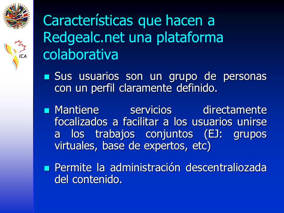 Características que hacen a Redgealc.net una plataforma colaborativa Sus usuarios son un grupo de personas con un perfil claramente definido. Sus usua