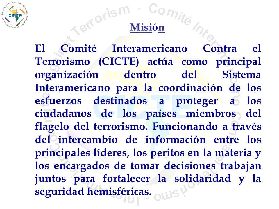 Misin Misión El Comité Interamericano Contra el Terrorismo (CICTE) actúa como principal organización dentro del Sistema Interamericano para la coordin