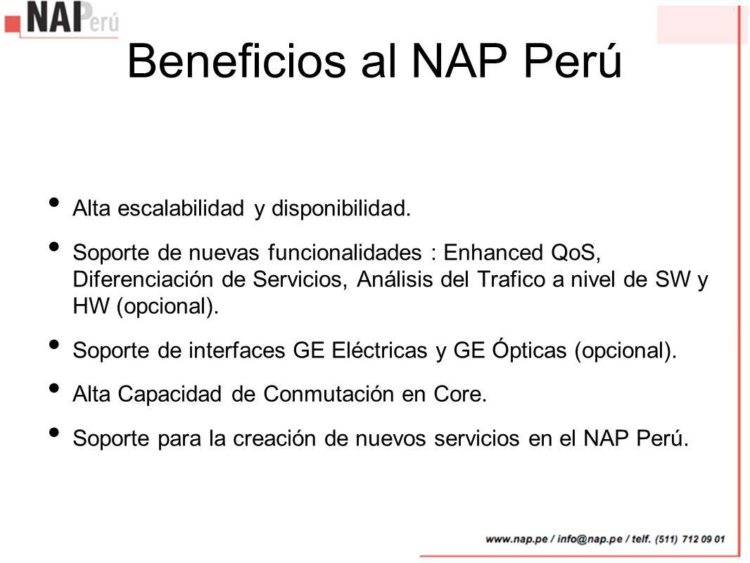 Beneficios al NAP Perú Alta escalabilidad y disponibilidad. Soporte de nuevas funcionalidades : Enhanced QoS, Diferenciación de Servicios, Análisis de