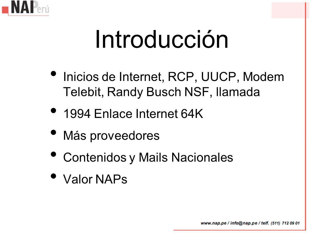 Introducción Inicios de Internet, RCP, UUCP, Modem Telebit, Randy Busch NSF, llamada 1994 Enlace Internet 64K Más proveedores Contenidos y Mails Nacio