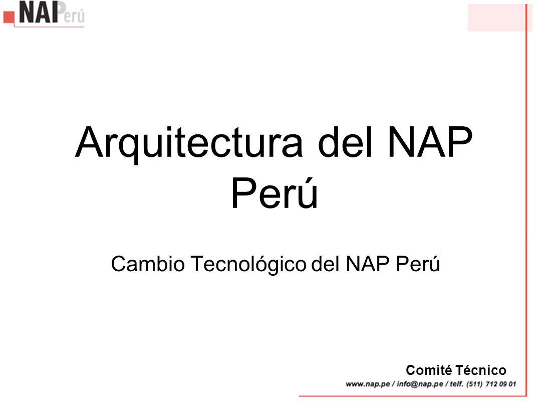 Arquitectura del NAP Perú Cambio Tecnológico del NAP Perú Comité Técnico